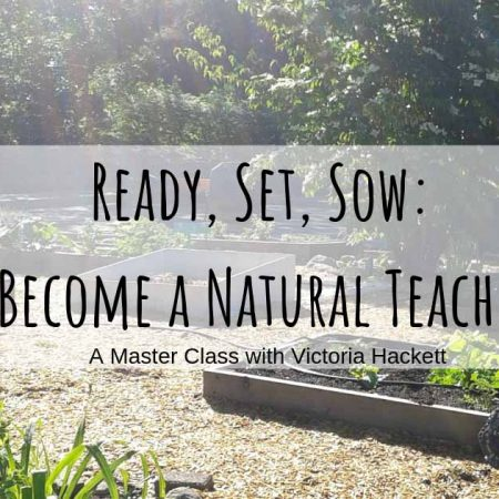 Ready, Set, Sow: Become A Natural Teacher